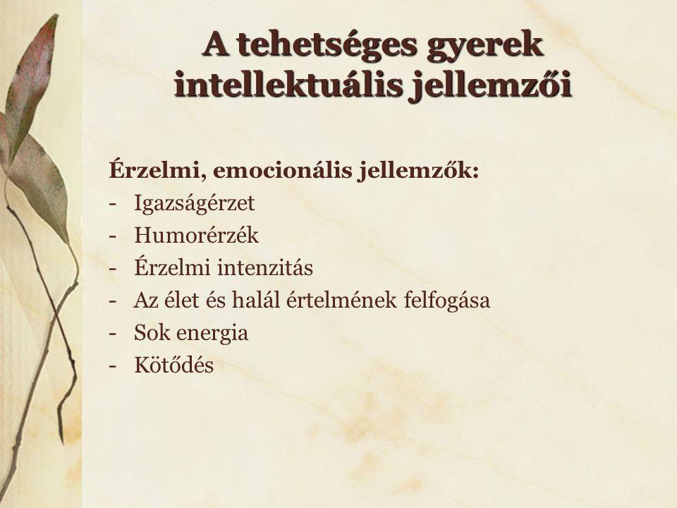 A tehetséges gyerek intellektuális jellemzői Érzelmi, emocionális jellemzők: -Igazságérzet -Humorérzék -Érzelmi intenzitás -Az élet és halál értelméne