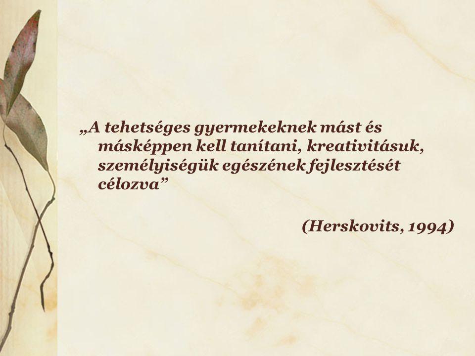 """""""A tehetséges gyermekeknek mást és másképpen kell tanítani, kreativitásuk, személyiségük egészének fejlesztését célozva"""" (Herskovits, 1994)"""