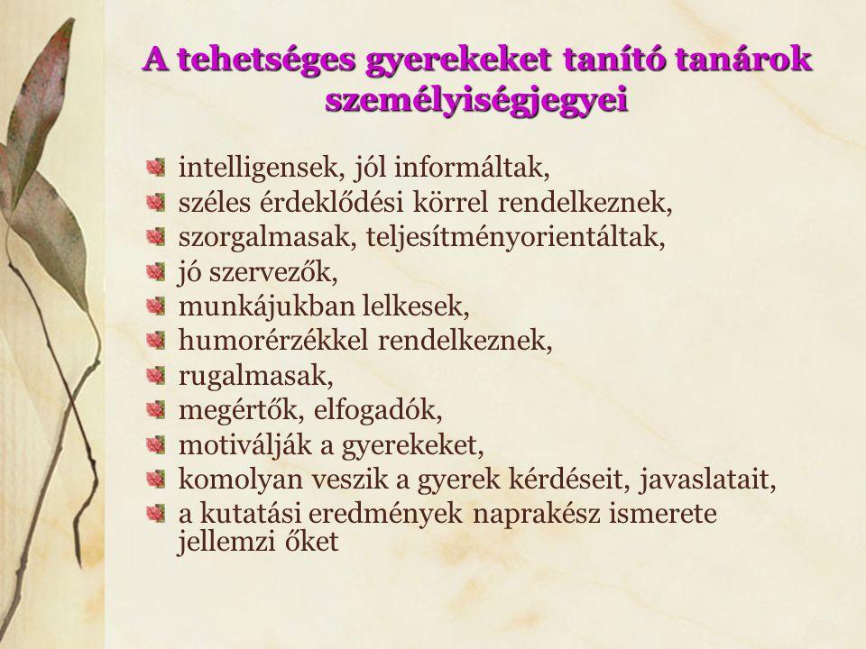 A tehetséges gyerekeket tanító tanárok személyiségjegyei intelligensek, jól informáltak, széles érdeklődési körrel rendelkeznek, szorgalmasak, teljesí