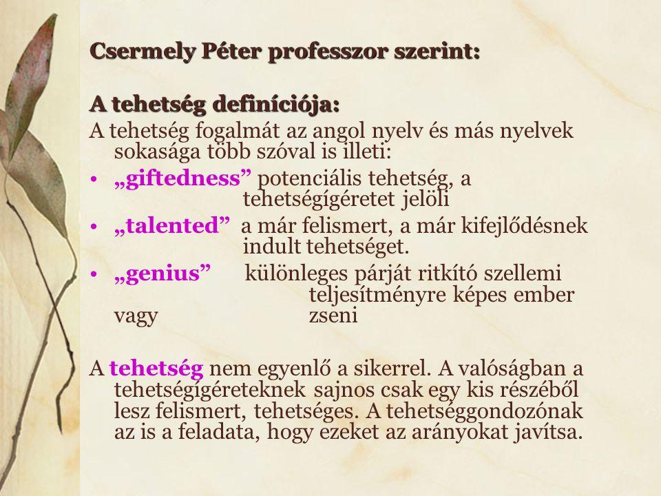 """Csermely Péter professzor szerint: A tehetség definíciója: A tehetség fogalmát az angol nyelv és más nyelvek sokasága több szóval is illeti: •""""giftedn"""