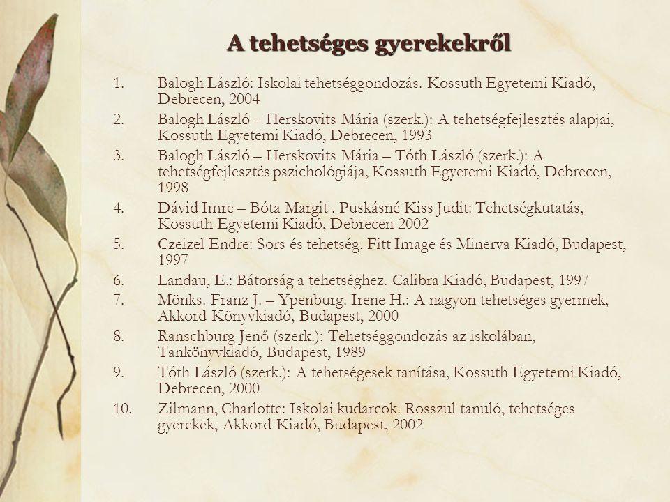 A tehetséges gyerekekről 1.Balogh László: Iskolai tehetséggondozás. Kossuth Egyetemi Kiadó, Debrecen, 2004 2.Balogh László – Herskovits Mária (szerk.)