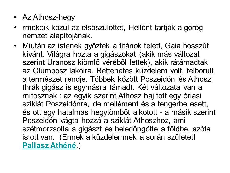 •Az Athosz-hegy •rmekeik közül az elsőszülöttet, Hellént tartják a görög nemzet alapítójának.