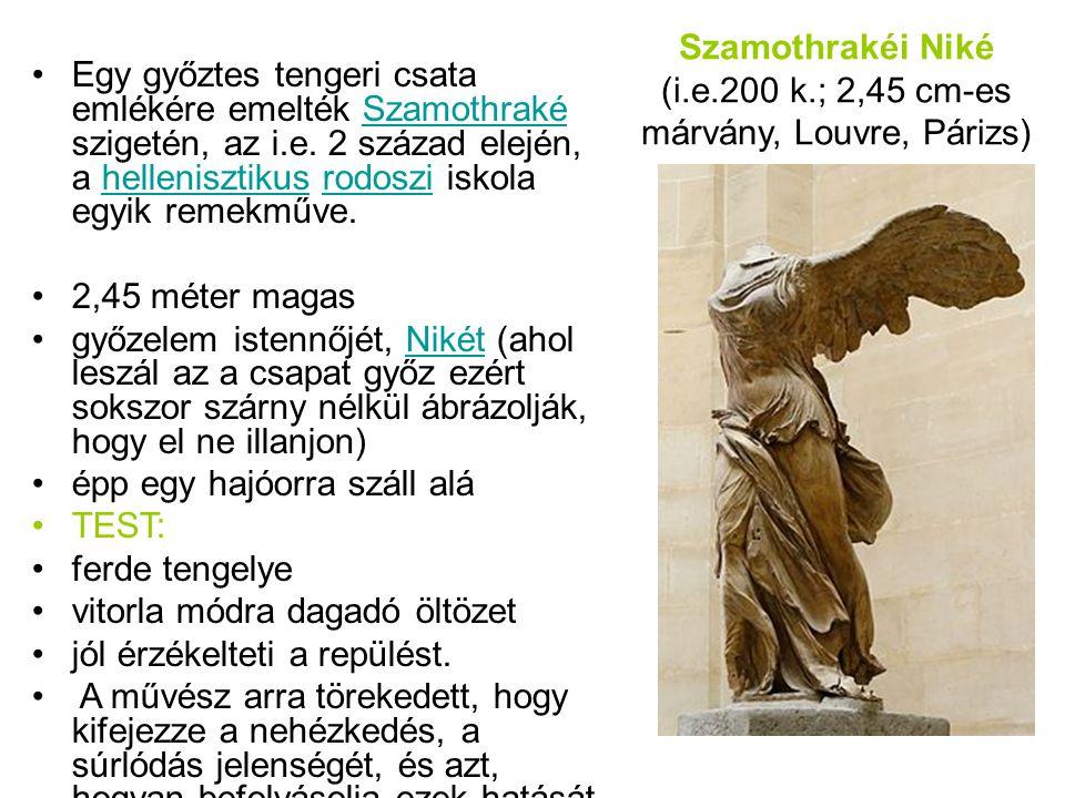Szamothrakéi Niké (i.e.200 k.; 2,45 cm-es márvány, Louvre, Párizs) •Egy győztes tengeri csata emlékére emelték Szamothraké szigetén, az i.e. 2 század