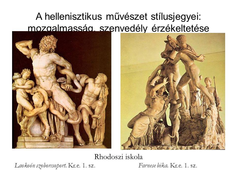 A hellenisztikus művészet stílusjegyei: mozgalmasság, szenvedély érzékeltetése Rhodoszi iskola Laokoón szoborcsoport. Kr.e. 1. sz. Farnese bika. Kr.e.