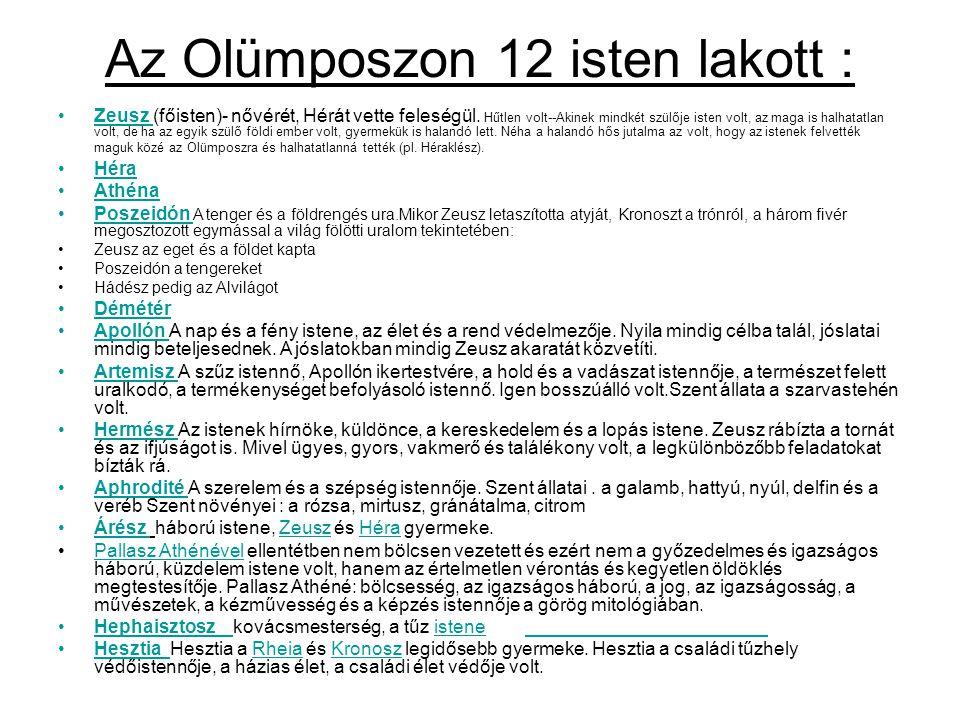 Az Olümposzon 12 isten lakott : •Zeusz (főisten)- nővérét, Hérát vette feleségül. Hűtlen volt--Akinek mindkét szülője isten volt, az maga is halhatatl