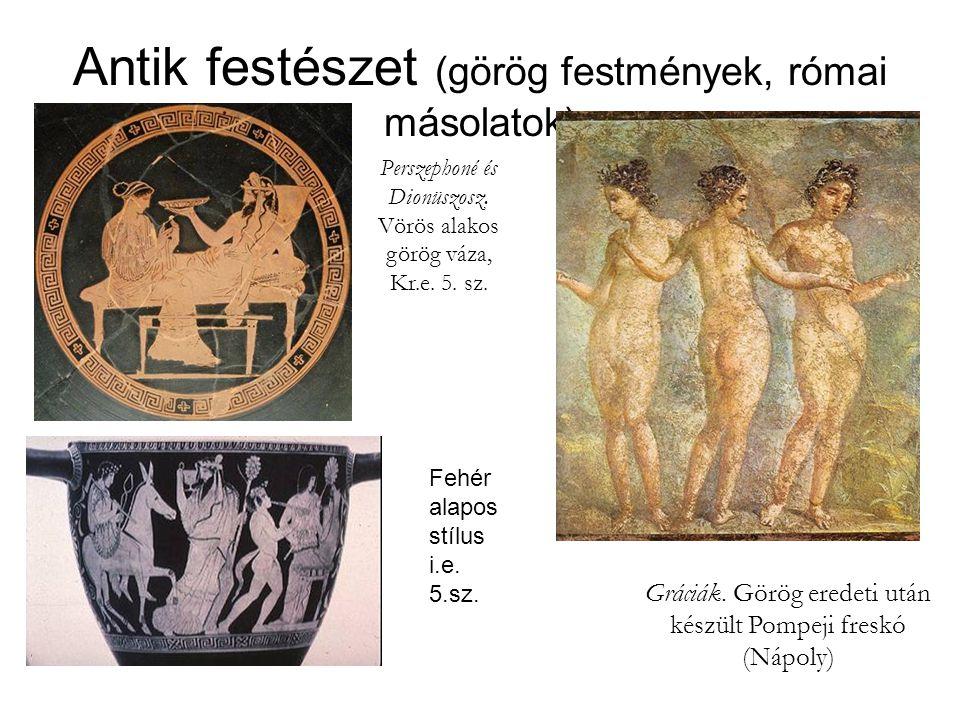 Antik festészet (görög festmények, római másolatok) Gráciák. Görög eredeti után készült Pompeji freskó (Nápoly) Perszephoné és Dionüszosz. Vörös alako