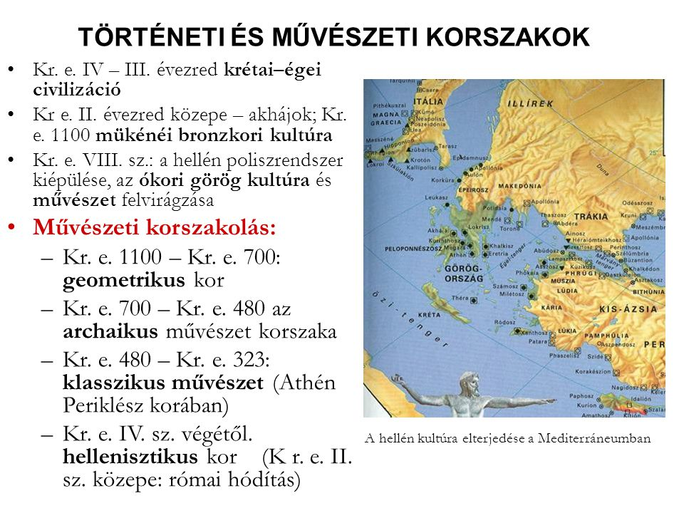TÖRTÉNETI ÉS MŰVÉSZETI KORSZAKOK •Kr. e. IV – III. évezred krétai–égei civilizáció •Kr e. II. évezred közepe – akhájok; Kr. e. 1100 mükénéi bronzkori