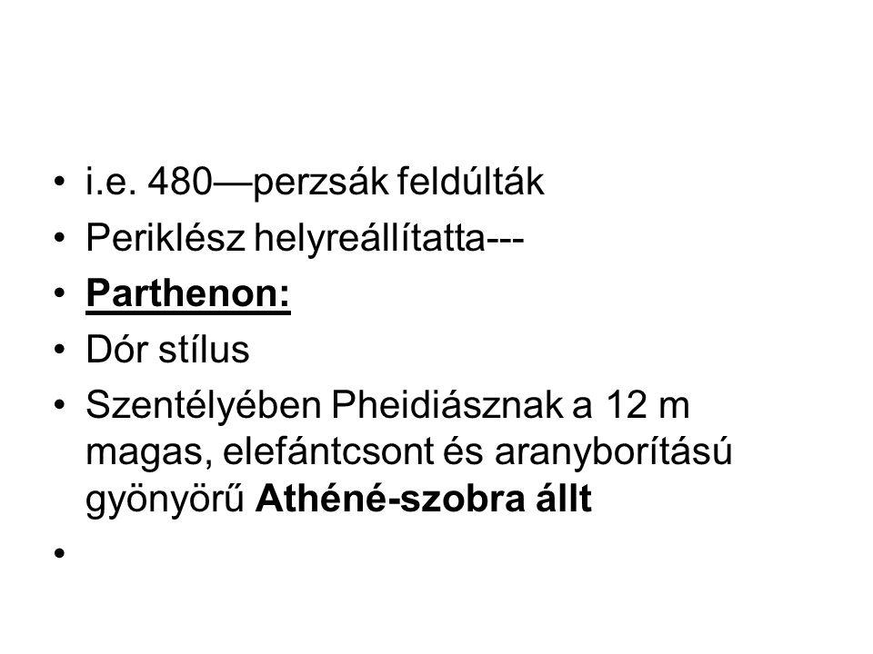 •i.e. 480—perzsák feldúlták •Periklész helyreállítatta--- •Parthenon: •Dór stílus •Szentélyében Pheidiásznak a 12 m magas, elefántcsont és aranyborítá