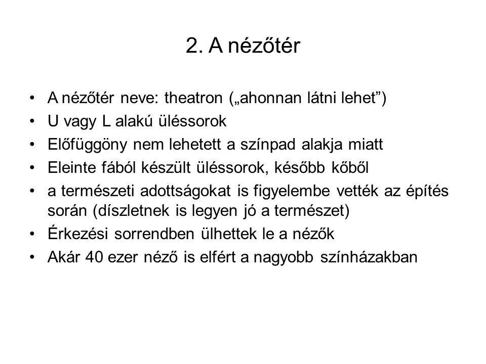 """2. A nézőtér •A nézőtér neve: theatron (""""ahonnan látni lehet"""") •U vagy L alakú üléssorok •Előfüggöny nem lehetett a színpad alakja miatt •Eleinte fábó"""