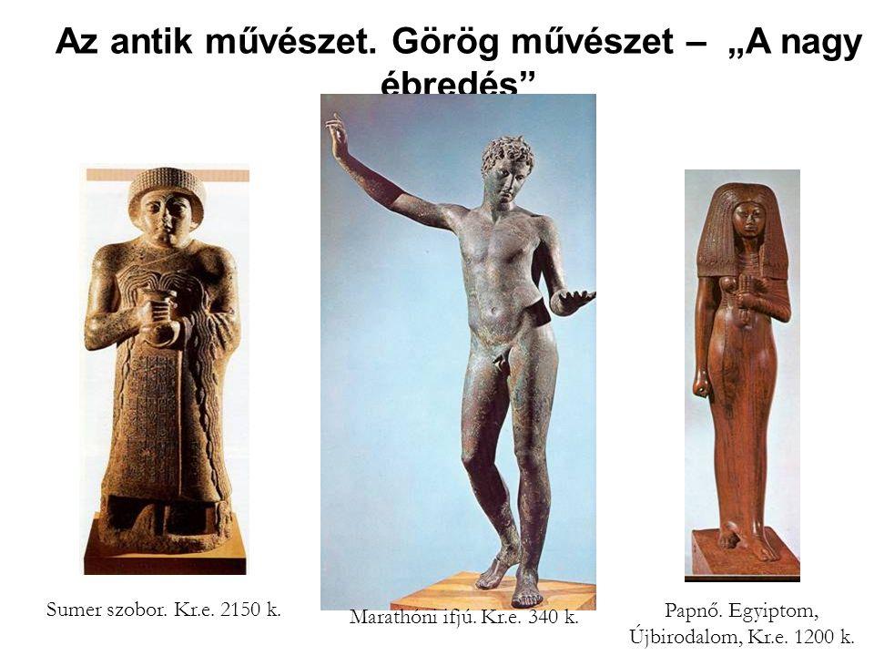 """Az antik művészet. Görög művészet – """"A nagy ébredés"""" Marathóni ifjú. Kr.e. 340 k. Sumer szobor. Kr.e. 2150 k. Papnő. Egyiptom, Újbirodalom, Kr.e. 1200"""