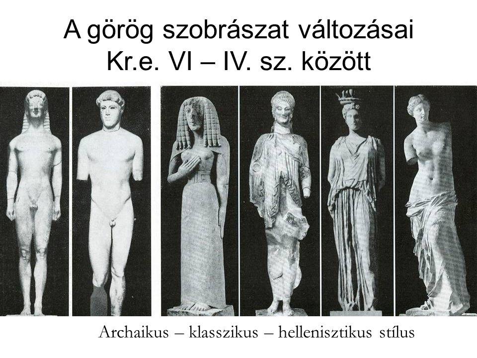 A görög szobrászat változásai Kr.e.VI – IV. sz.