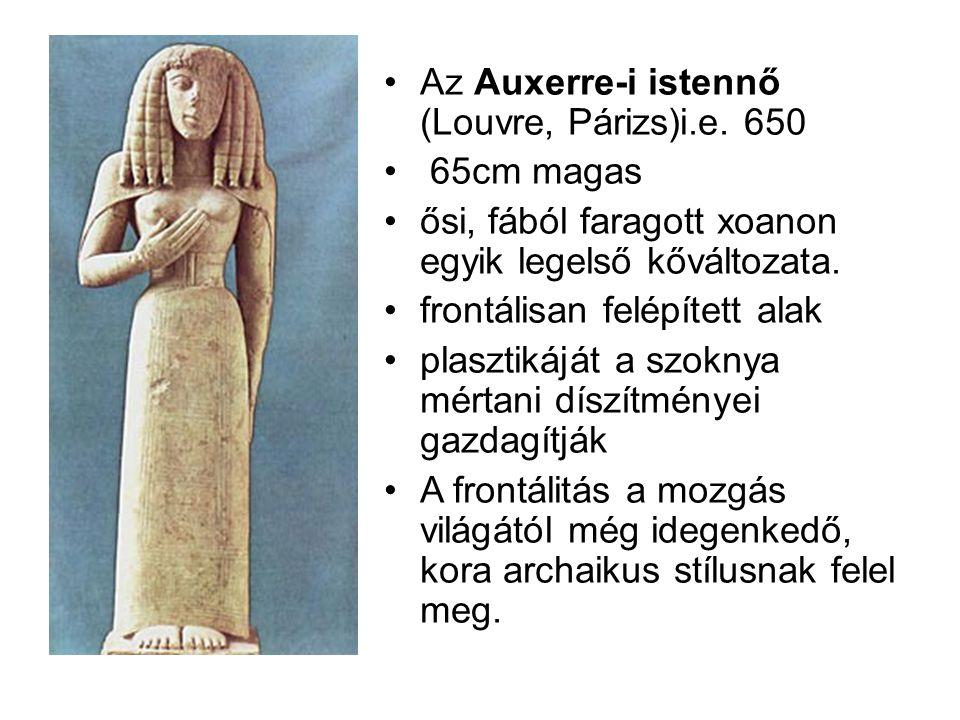 •Az Auxerre-i istennő (Louvre, Párizs)i.e. 650 • 65cm magas •ősi, fából faragott xoanon egyik legelső kőváltozata. •frontálisan felépített alak •plasz