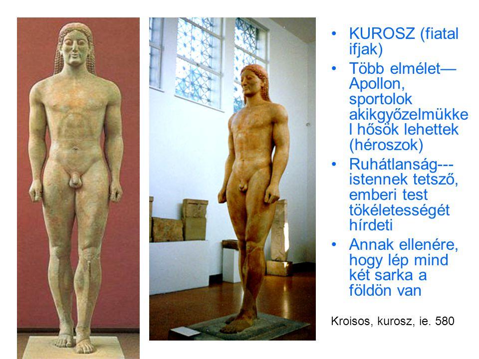 •KUROSZ (fiatal ifjak) •Több elmélet— Apollon, sportolok akikgyőzelmükke l hősök lehettek (héroszok) •Ruhátlanság--- istennek tetsző, emberi test tökéletességét hírdeti •Annak ellenére, hogy lép mind két sarka a földön van Kroisos, kurosz, ie.
