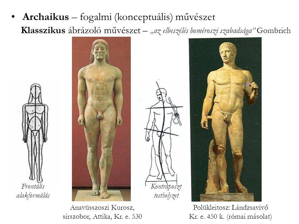 •Archaikus – fogalmi (konceptuális) művészet Anavüsszoszi Kurosz, sírszobor, Attika, Kr. e. 530 Polükleitosz: Lándzsavivő Kr. e. 450 k. (római másolat