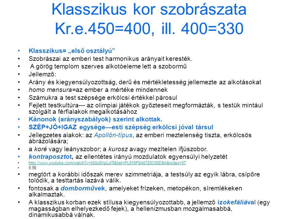 """Klasszikus kor szobrászata Kr.e.450=400, ill. 400=330 •Klasszikus= """"első osztályú"""" •Szobrászai az emberi test harmonikus arányait keresték. • A görög"""