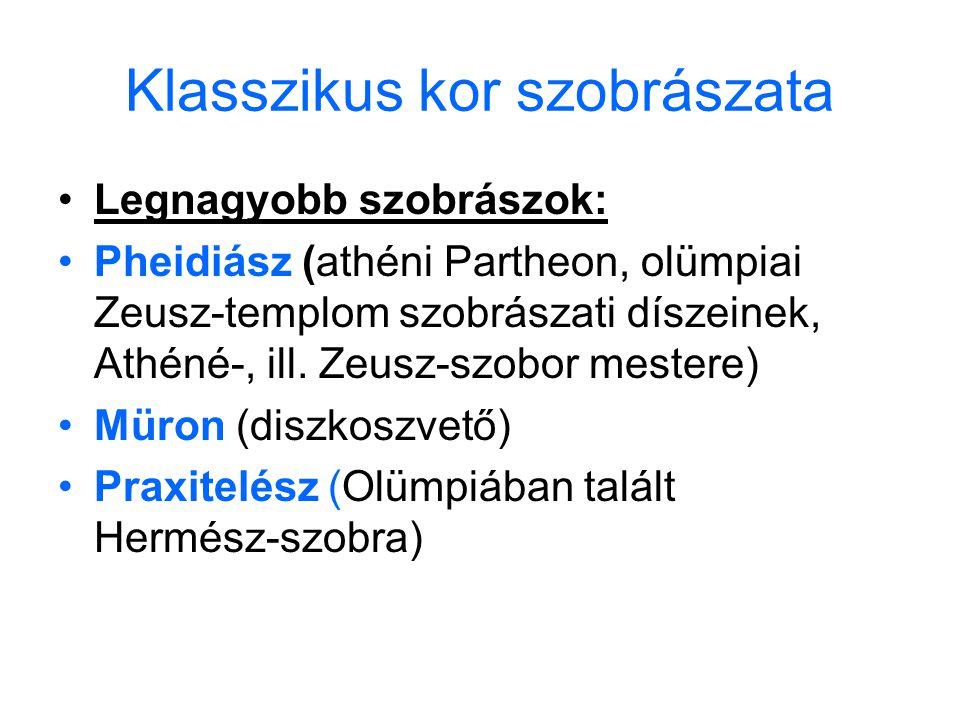 Klasszikus kor szobrászata •Legnagyobb szobrászok: •Pheidiász (athéni Partheon, olümpiai Zeusz-templom szobrászati díszeinek, Athéné-, ill.