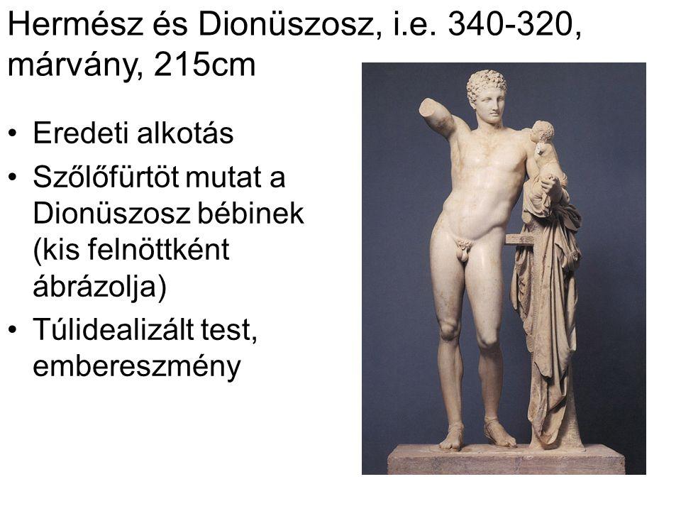 Hermész és Dionüszosz, i.e. 340-320, márvány, 215cm •Eredeti alkotás •Szőlőfürtöt mutat a Dionüszosz bébinek (kis felnöttként ábrázolja) •Túlidealizál