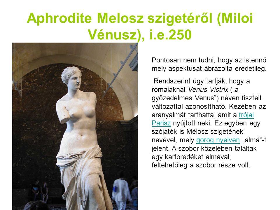 Aphrodite Melosz szigetéről (Miloi Vénusz), i.e.250 Pontosan nem tudni, hogy az istennő mely aspektusát ábrázolta eredetileg. Rendszerint úgy tartják,