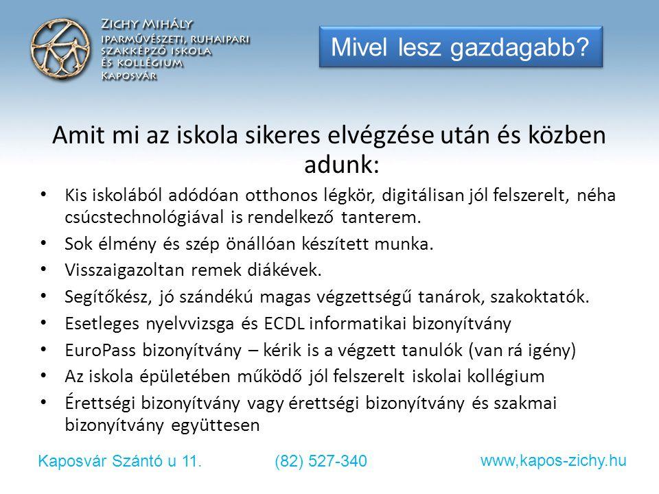Kaposvár Szántó u 11.(82) 527-340 www,kapos-zichy.hu Mivel lesz gazdagabb? Amit mi az iskola sikeres elvégzése után és közben adunk: • Kis iskolából a