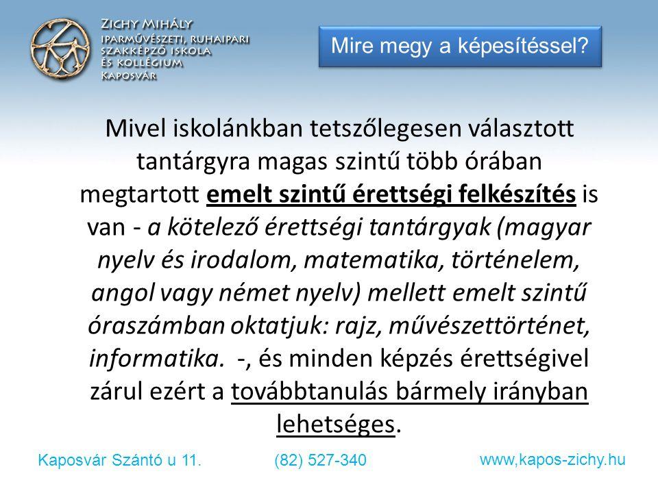 Kaposvár Szántó u 11.(82) 527-340 www,kapos-zichy.hu Mire megy a képesítéssel? Mivel iskolánkban tetszőlegesen választott tantárgyra magas szintű több