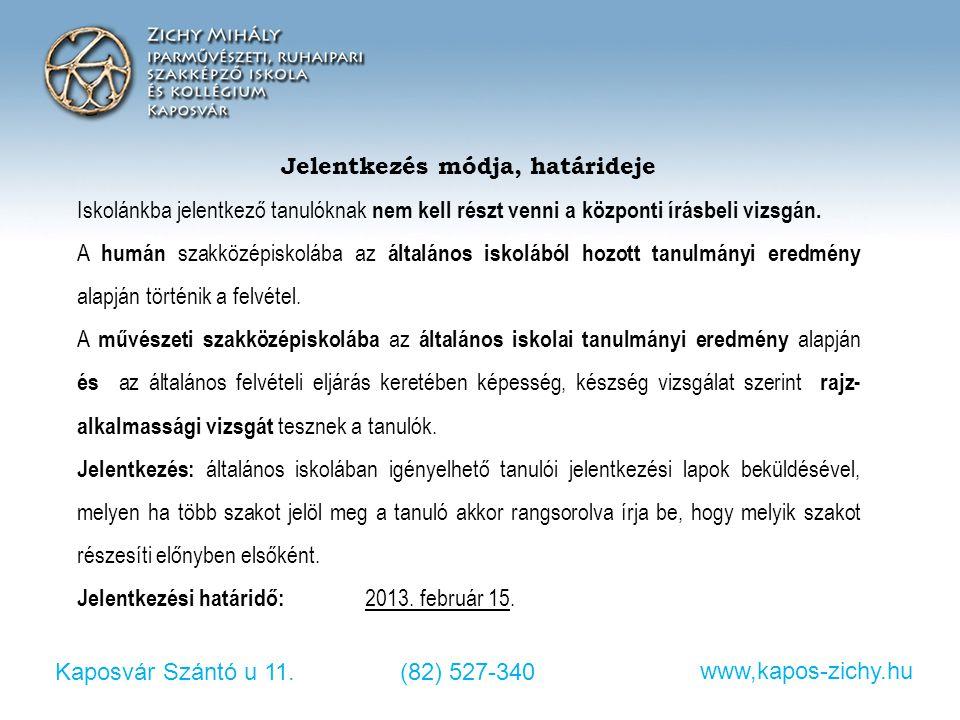 Kaposvár Szántó u 11.(82) 527-340 www,kapos-zichy.hu Jelentkezés módja, határideje Iskolánkba jelentkező tanulóknak nem kell részt venni a központi ír