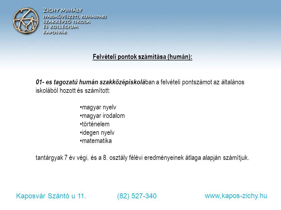 Kaposvár Szántó u 11.(82) 527-340 www,kapos-zichy.hu Felvételi pontok számítása (humán): 01- es tagozatú humán szakközépiskolá ban a felvételi pontszá