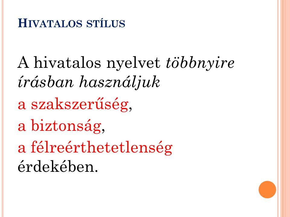 A hivatalos nyelvet többnyire írásban használjuk a szakszerűség, a biztonság, a félreérthetetlenség érdekében. H IVATALOS STÍLUS