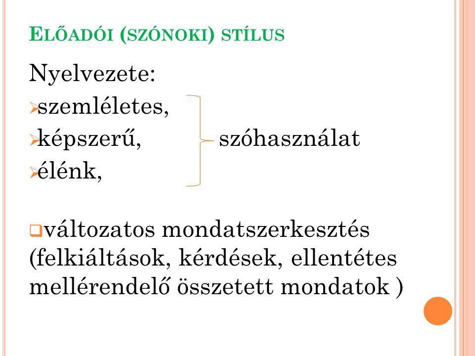 Nyelvezete:  szemléletes,  képszerű, szóhasználat  élénk,  változatos mondatszerkesztés (felkiáltások, kérdések, ellentétes mellérendelő összetett