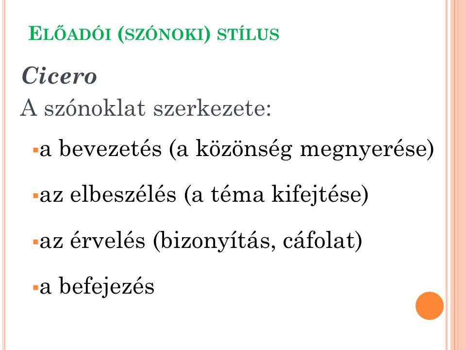 Cicero A szónoklat szerkezete:  a bevezetés (a közönség megnyerése)  az elbeszélés (a téma kifejtése)  az érvelés (bizonyítás, cáfolat)  a befejez