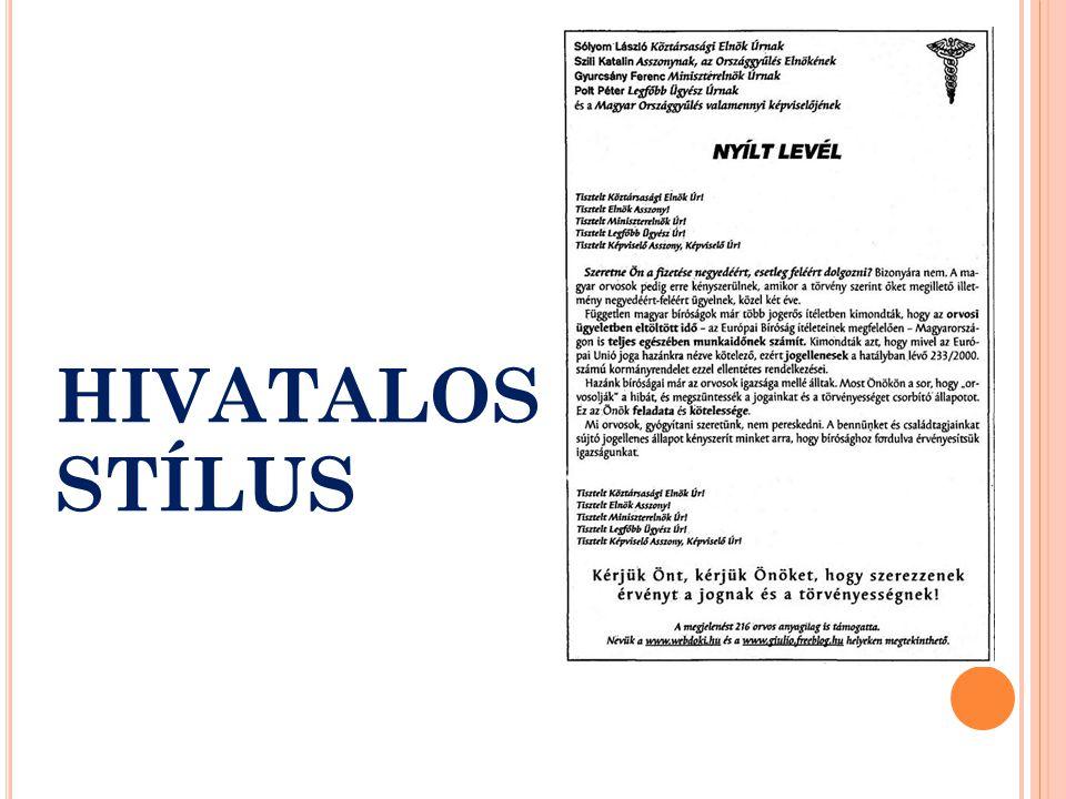 Előfordulási területei:  a jogszabályok (törvények, utasítások, rendeletek stb.),  a hivatalos érintkezés, ügyintézés (a közélet)