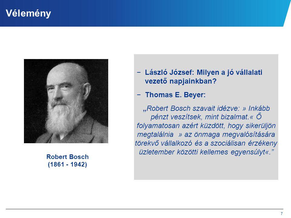 """7 Vélemény −László József: Milyen a jó vállalati vezető napjainkban? −Thomas E. Beyer: """"Robert Bosch szavait idézve: » Inkább pénzt veszítsek, mint bi"""
