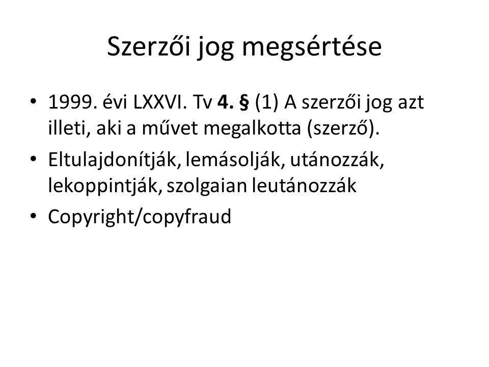 Szerzői jog megsértése • 1999.évi LXXVI. Tv 4.