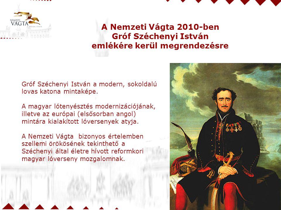 A Nemzeti Vágta 2010-ben Gróf Széchenyi István emlékére kerül megrendezésre Gróf Széchenyi István a modern, sokoldalú lovas katona mintaképe.