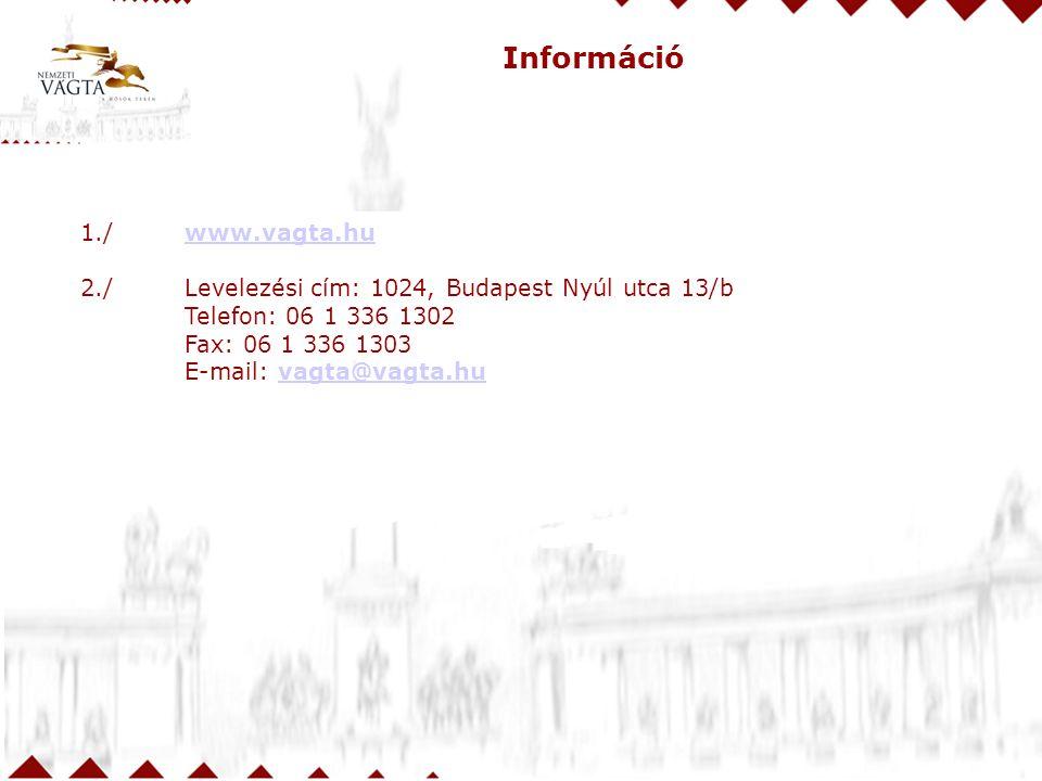 Információ 1./www.vagta.huwww.vagta.hu 2./Levelezési cím: 1024, Budapest Nyúl utca 13/b Telefon: 06 1 336 1302 Fax: 06 1 336 1303 E-mail: vagta@vagta.huvagta@vagta.hu