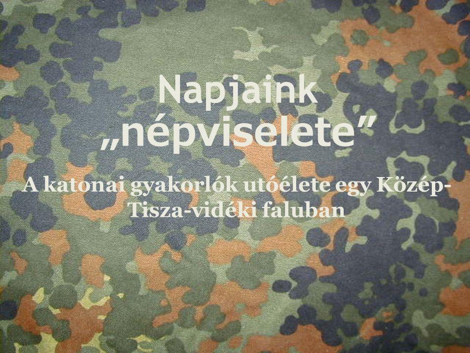 """Napjaink """"népviselete A katonai gyakorlók utóélete egy Közép- Tisza-vidéki faluban"""