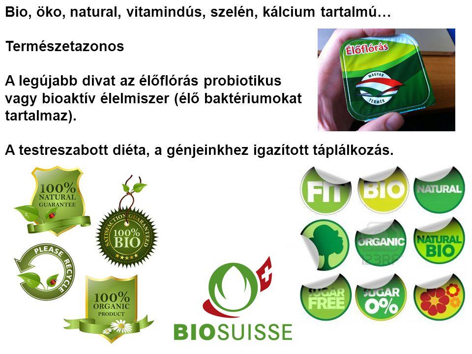 Bio, öko, natural, vitamindús, szelén, kálcium tartalmú… Természetazonos A legújabb divat az élőflórás probiotikus vagy bioaktív élelmiszer (élő baktériumokat tartalmaz).
