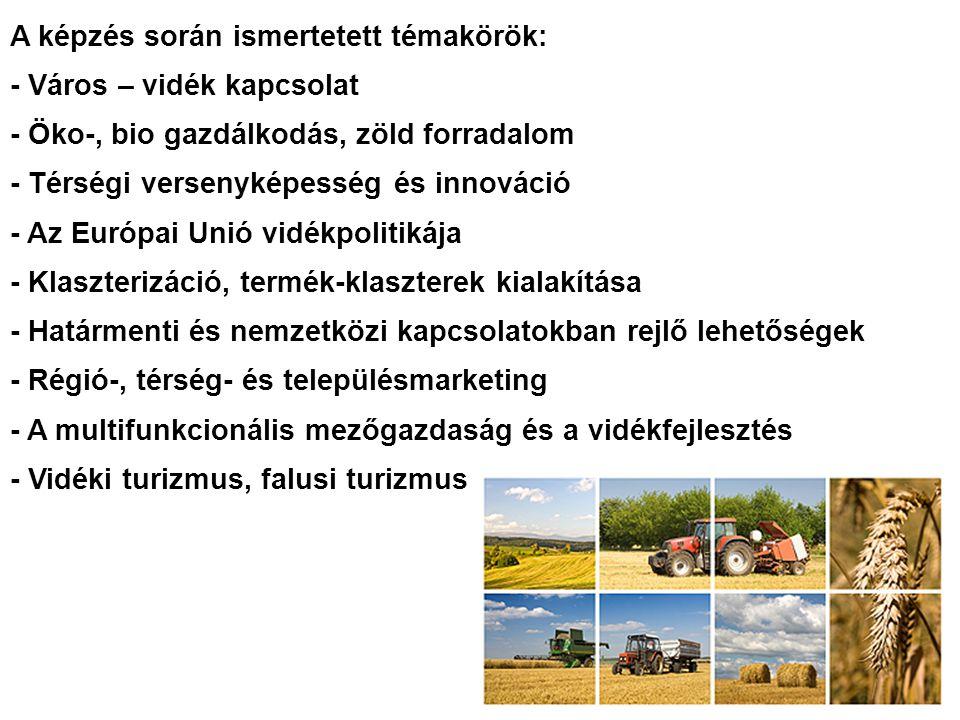 A képzés során ismertetett témakörök: - Város – vidék kapcsolat - Öko-, bio gazdálkodás, zöld forradalom - Térségi versenyképesség és innováció - Az Európai Unió vidékpolitikája - Klaszterizáció, termék-klaszterek kialakítása - Határmenti és nemzetközi kapcsolatokban rejlő lehetőségek - Régió-, térség- és településmarketing - A multifunkcionális mezőgazdaság és a vidékfejlesztés - Vidéki turizmus, falusi turizmus
