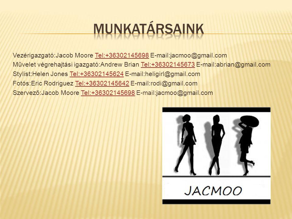Vezérigazgató:Jacob Moore Tel:+36302145698 E-mail:jacmoo@gmail.comTel:+36302145698 Művelet végrehajtási igazgató:Andrew Brian Tel:+36302145673 E-mail: