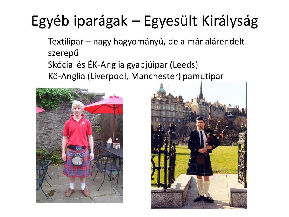 Egyéb iparágak – Egyesült Királyság Textilipar – nagy hagyományú, de a már alárendelt szerepű Skócia és ÉK-Anglia gyapjúipar (Leeds) Kö-Anglia (Liverpool, Manchester) pamutipar