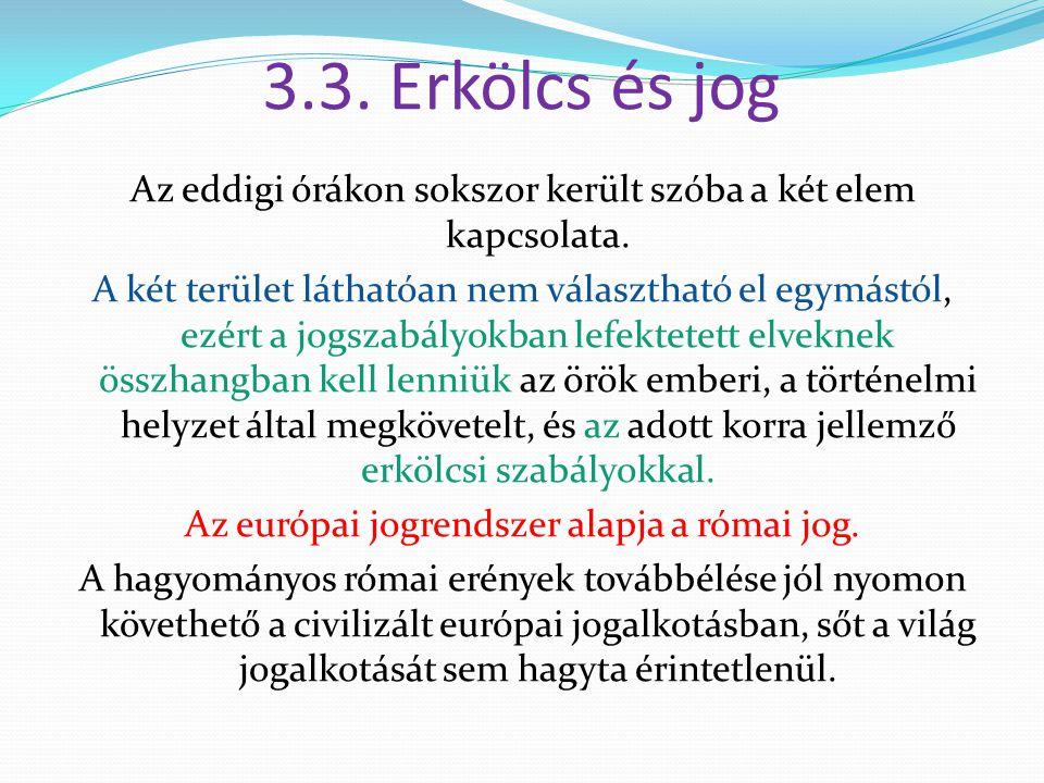3.3. Erkölcs és jog Az eddigi órákon sokszor került szóba a két elem kapcsolata. A két terület láthatóan nem választható el egymástól, ezért a jogszab