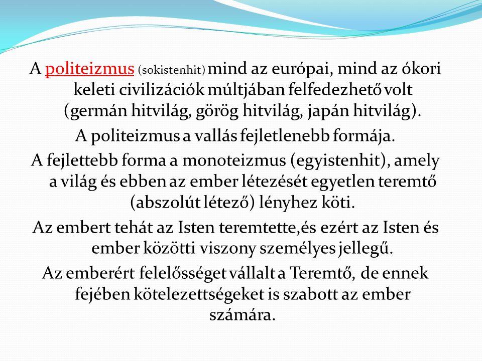 A politeizmus (sokistenhit) mind az európai, mind az ókori keleti civilizációk múltjában felfedezhető volt (germán hitvilág, görög hitvilág, japán hit