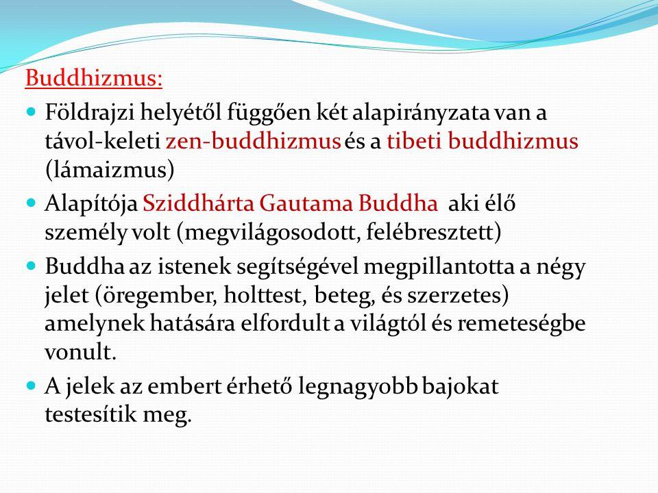 Buddhizmus:  Földrajzi helyétől függően két alapirányzata van a távol-keleti zen-buddhizmus és a tibeti buddhizmus (lámaizmus)  Alapítója Sziddhárta