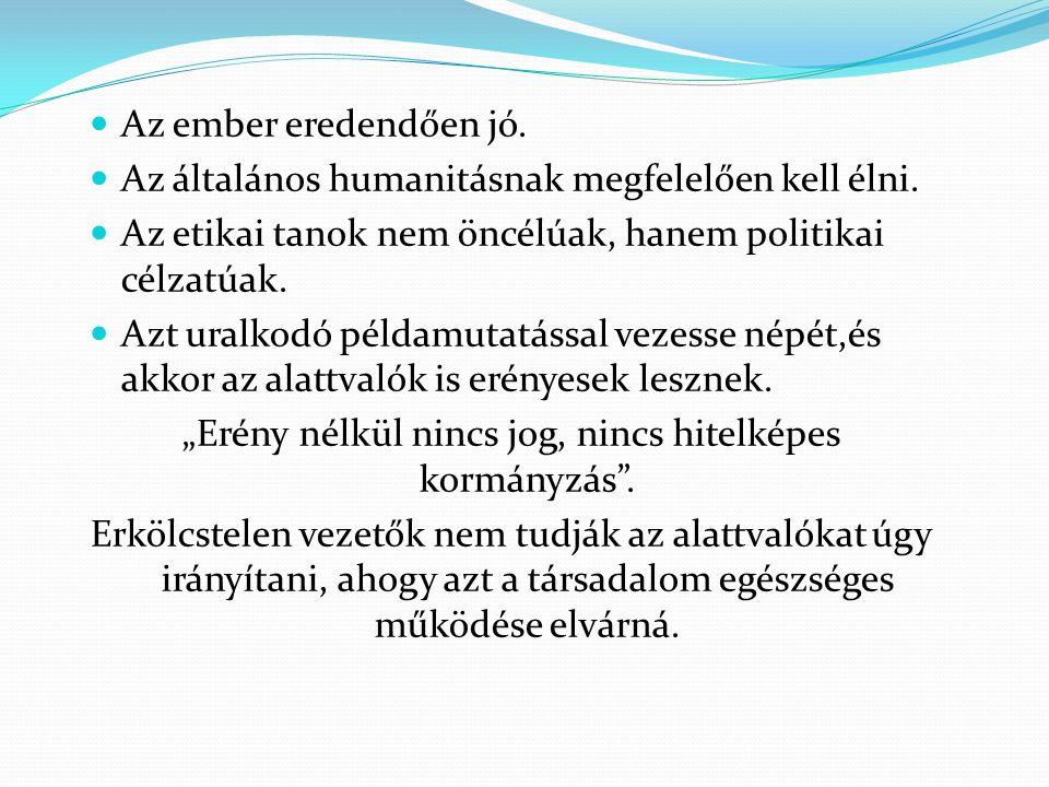  Az ember eredendően jó.  Az általános humanitásnak megfelelően kell élni.  Az etikai tanok nem öncélúak, hanem politikai célzatúak.  Azt uralkodó