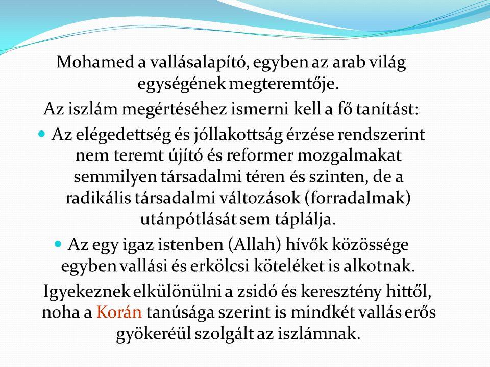 Mohamed a vallásalapító, egyben az arab világ egységének megteremtője. Az iszlám megértéséhez ismerni kell a fő tanítást:  Az elégedettség és jóllako