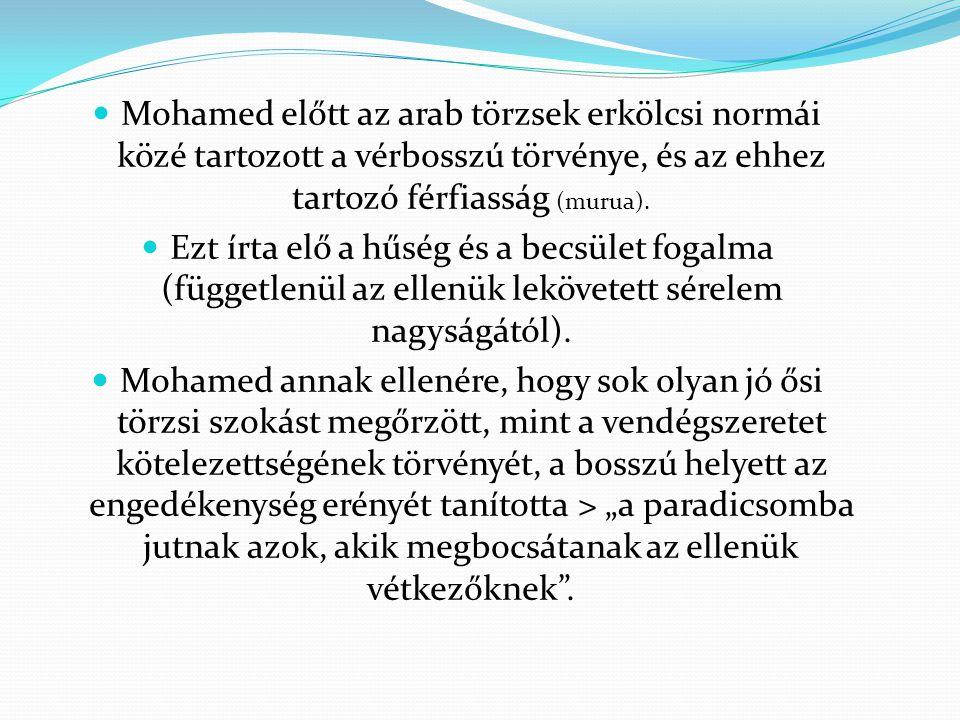 Mohamed előtt az arab törzsek erkölcsi normái közé tartozott a vérbosszú törvénye, és az ehhez tartozó férfiasság (murua).  Ezt írta elő a hűség és