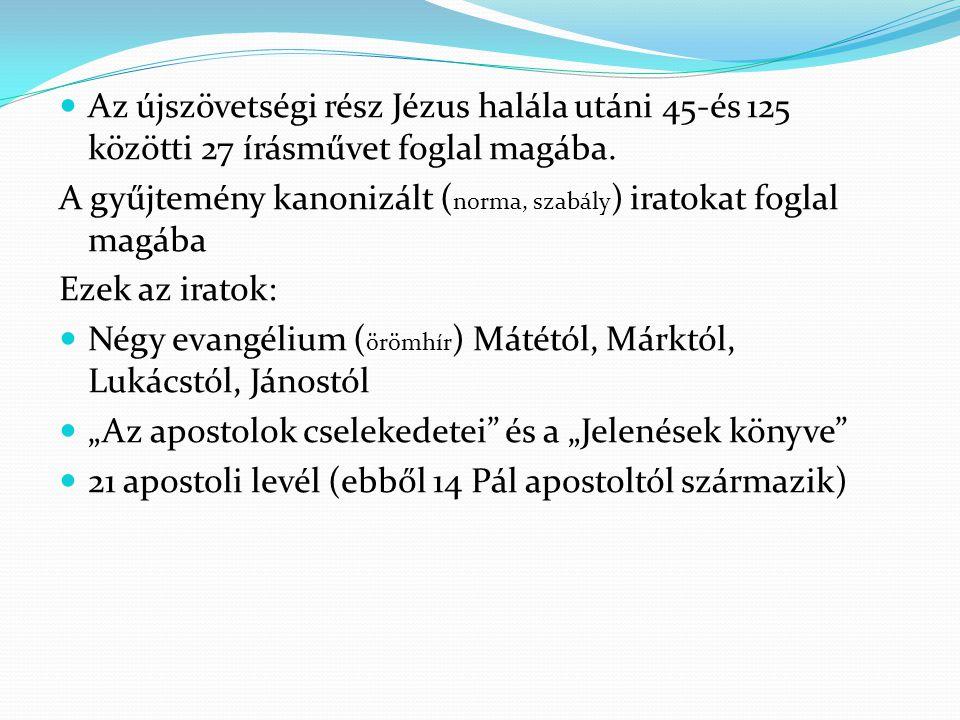  Az újszövetségi rész Jézus halála utáni 45-és 125 közötti 27 írásművet foglal magába. A gyűjtemény kanonizált ( norma, szabály ) iratokat foglal mag
