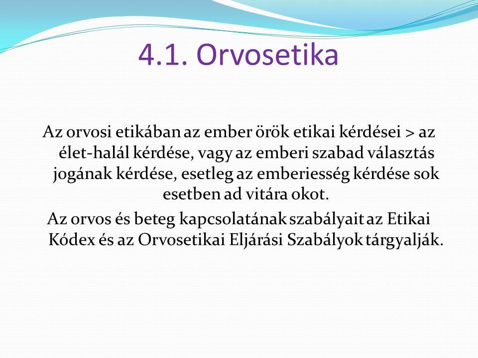 4.1. Orvosetika Az orvosi etikában az ember örök etikai kérdései > az élet-halál kérdése, vagy az emberi szabad választás jogának kérdése, esetleg az