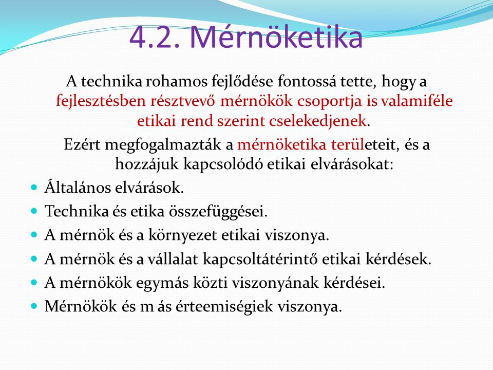 4.2. Mérnöketika A technika rohamos fejlődése fontossá tette, hogy a fejlesztésben résztvevő mérnökök csoportja is valamiféle etikai rend szerint csel