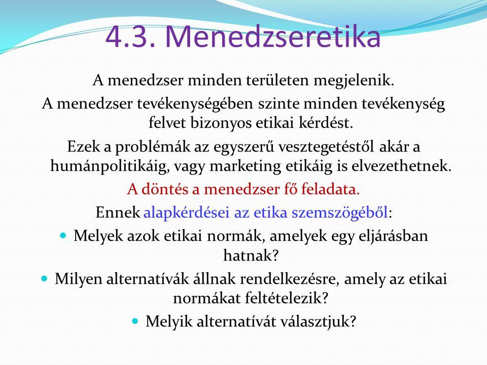 4.3. Menedzseretika A menedzser minden területen megjelenik. A menedzser tevékenységében szinte minden tevékenység felvet bizonyos etikai kérdést. Eze