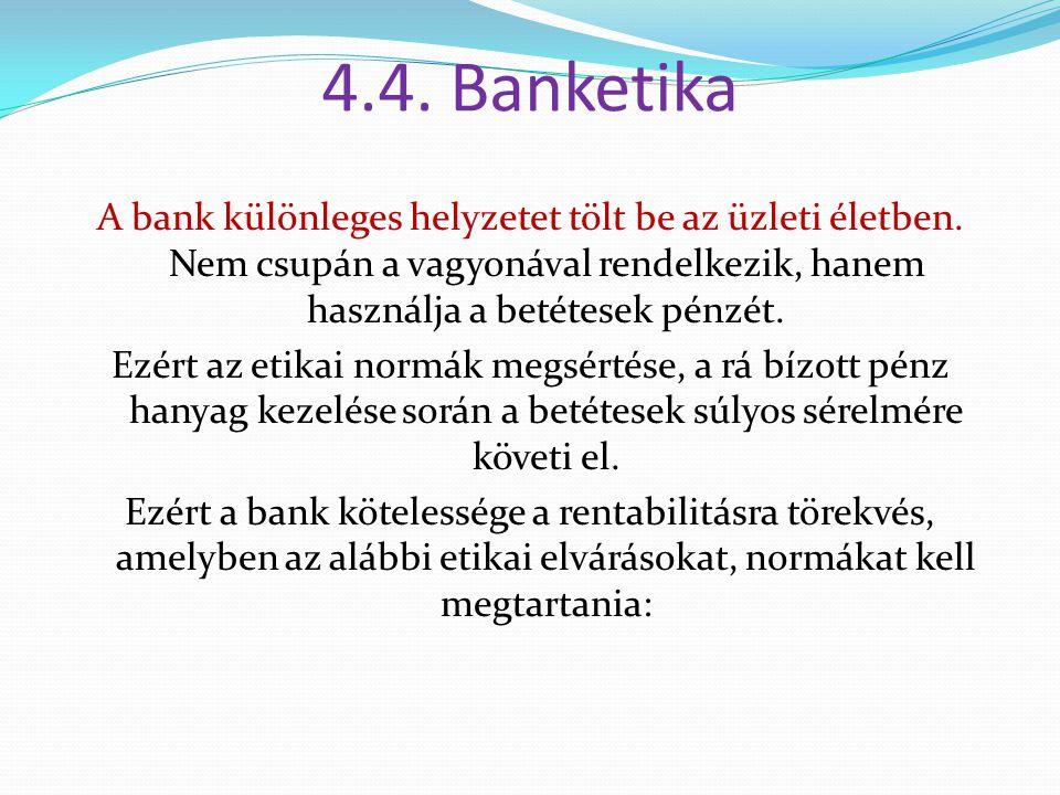 4.4. Banketika A bank különleges helyzetet tölt be az üzleti életben. Nem csupán a vagyonával rendelkezik, hanem használja a betétesek pénzét. Ezért a